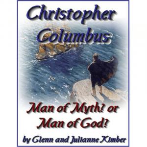 Christopher Columbus – Man of Myth? or Man of God?
